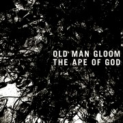 OLD MAN GLOOM – The Ape Of God (PFL-145)