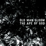 OLD MAN GLOOM – The Ape Of God (PFL-145.5)